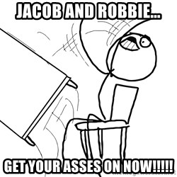 Desk Flip Rage Guy - Jacob and Robbie... Get your asses on now!!!!!