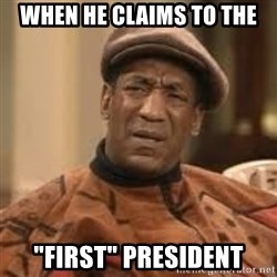 """Confused Bill Cosby  - when he claims to the """"first"""" president"""