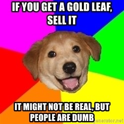 Advice Dog - If you get a gold leaf, sell it It might not be real, but people are dumb