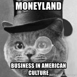 Monocle Cat - Moneyland Business in american culture