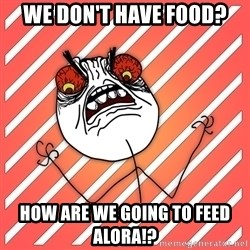 iHate - We don't have food? How are we going to feed Alora!?