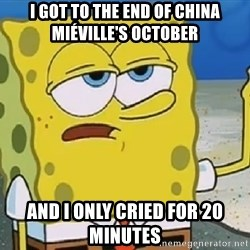 Only Cried for 20 minutes Spongebob - I got to the end of China Miéville's October and i only cried for 20 minutes