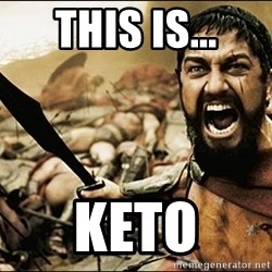 This Is Sparta Meme - This is... KETO