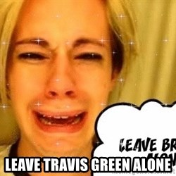 leave britney alone - LEAVE TRAVIS GREEN ALONE