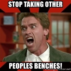 Arnold Schwarzenegger 1 - Stop taking other Peoples bencHes!