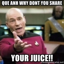 Why the fuck - Que Anh why dont you share your juice!!