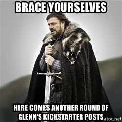 Game of Thrones - Brace yourselves here comes another round of glenn's kickstarter posts