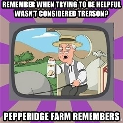 Pepperidge Farm Remembers FG - Remember when trying to be helpful wasn't considered treason? pepperidge farm remembers