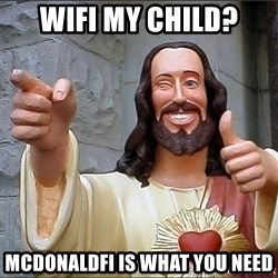 Jesus - Wifi My child? McdonaldFi is what you need