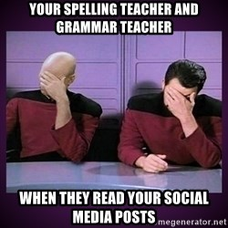 Double Facepalm - Your spelling teacher and grammar teacher When they read your social media posts