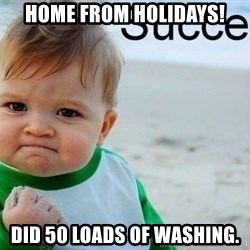 success baby - Home from holidaYs! Did 50 loads of Washing.