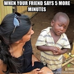 Skeptical African Child - When your friend says 5 more minutes
