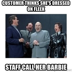 Dr. Evil Laughing - Customer thinks she's dressed on fleek Staff call her barbie