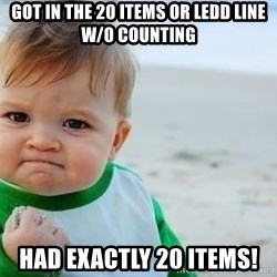fist pump baby - Got in the 20 items oR ledd line w/0 counting Had exactly 20 items!