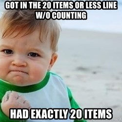 fist pump baby - Got in the 20 items or less linE W/o counting Had exactLy 20 items