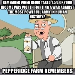 Pepperidge Farm Remembers Meme - remember when being taxed 1.5% of your income was worth fighting a war against the most powerful army in human history? pepperidge farm remembers