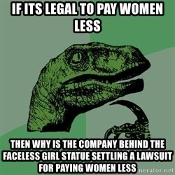 Raptor - If its legal to pay women less Then why is the company behind the faceless girl statue settling a lawsuit for paying women less