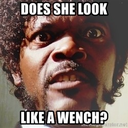 Mad Samuel L Jackson - Does she look Like a wench?