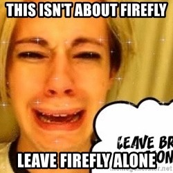 leave britney alone - This isn't about firefly Leave firefly alone