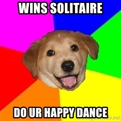 Advice Dog - Wins solitaire Do ur happy dance