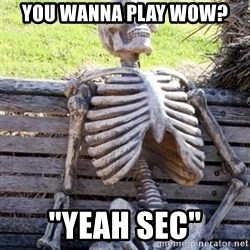 "Waiting For Op - You wanna play wow? ""Yeah sec"""