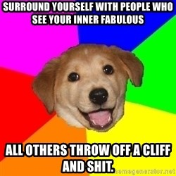 Advice Dog - Surround yourself with people who see your inner fabulous All others throw off a cliff and shit.