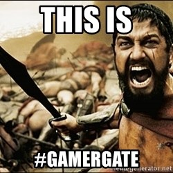 This Is Sparta Meme - This is #gamergate