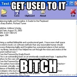 Text - GEt Used to it Bitch