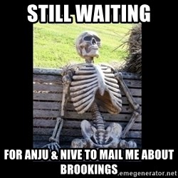 Still Waiting - Still waiting  For anju & nive to mail Me about brookings