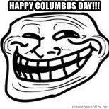 Troll Faceee - Happy Columbus Day!!!