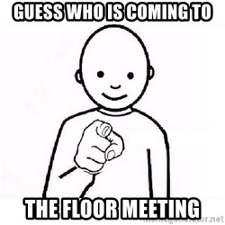 GUESS WHO YOU - Guess who Is coming to  The floor meeting