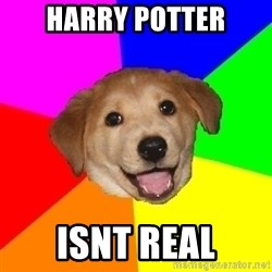 Advice Dog - HARRY POTTER ISNT REAL