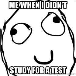 Derp meme - Me when i didn't  Study for a test