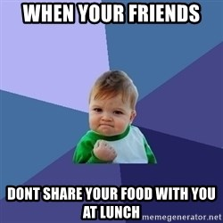 Success Kid - When your friends  Dont shArE your food With you at lunch