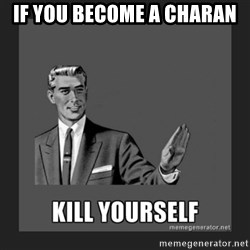 kill yourself guy - IF YOU BECOME A CHARAN