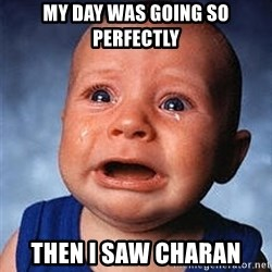 Crying Baby - MY DAY WAS GOING SO PERFECTLY THEN I SAW CHARAN