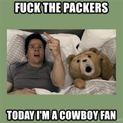 Ted Movie - fuck the packers today i'm a cowboy fan