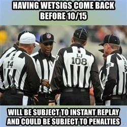 NFL Ref Meeting - Having wetsigs come back before 10/15 will be subject to instant replay and could be subject to penalties