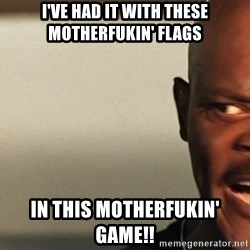 Snakes on a plane Samuel L Jackson - I've had it with these motherfukin' flags In this motherfukin' game!!