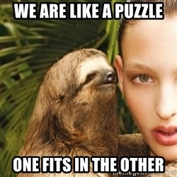 sexy sloth - we are like a puzzle one fits in the other