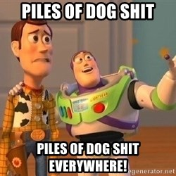 Consequences Toy Story - Piles of dog shit Piles of dog shit everywhere!