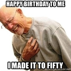 Old Man Heart Attack - Happy birthdaY to me I made it to fifty