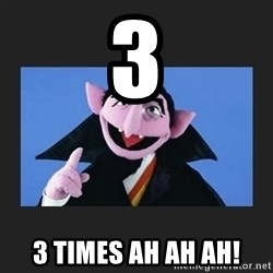The Count from Sesame Street - 3 3 times ah ah ah!