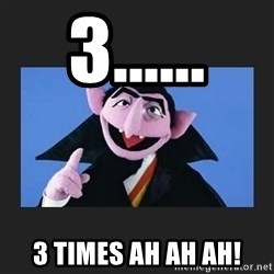 The Count from Sesame Street - 3...... 3 times ah ah ah!
