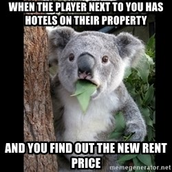 Koala can't believe it - when the player next to you has hotels on their property and you find out the new rent price