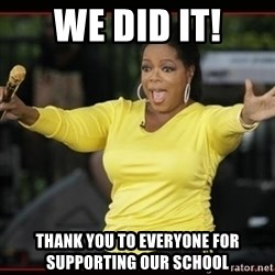 Overly-Excited Oprah!!!  - We did it! Thank you to everyone for supporting our school