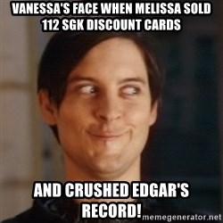 Peter Parker Spider Man - Vanessa's face when Melissa sold 112 SGK discount cards and crushed edgar's record!