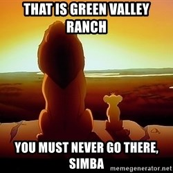 simba mufasa - That is Green valley ranch You must never go tHere, simba