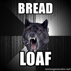Insanity Wolf - BREAD LOAF
