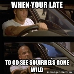 Vin Diesel Car - When your late To go see squirrEls gone wild